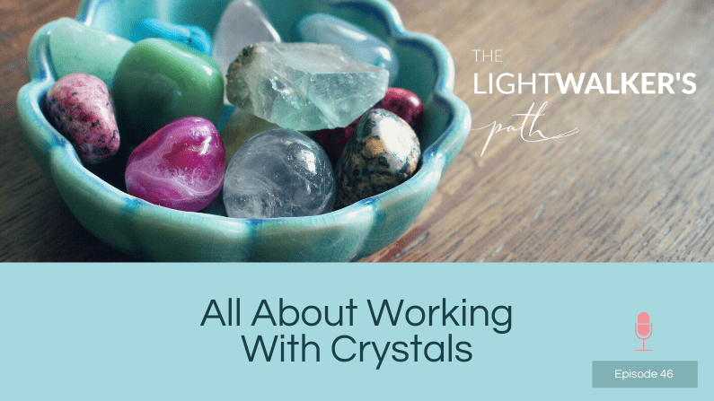 All about working with crystals – episode 46