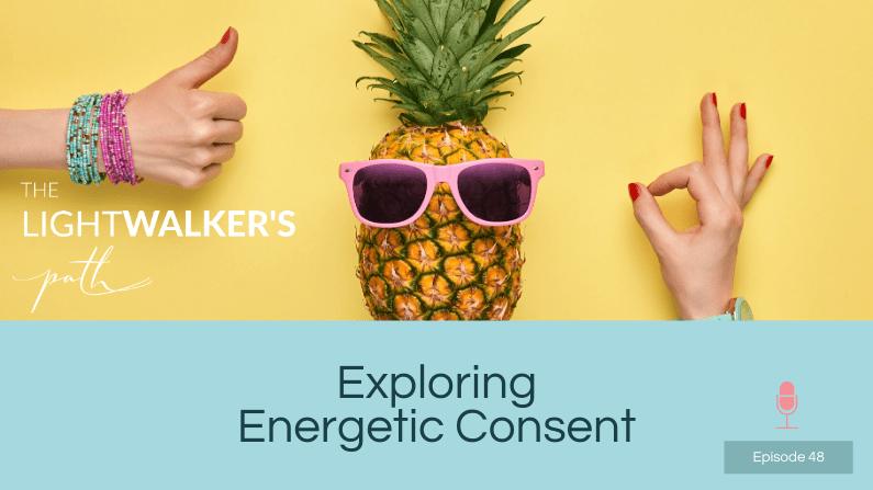 Exploring Energetic Consent – episode 48