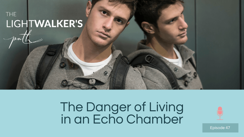 The danger of the echo chamber – episode 47